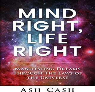 Mind Right, Life Right: Manifesting Dreams Through the Laws of the Universe