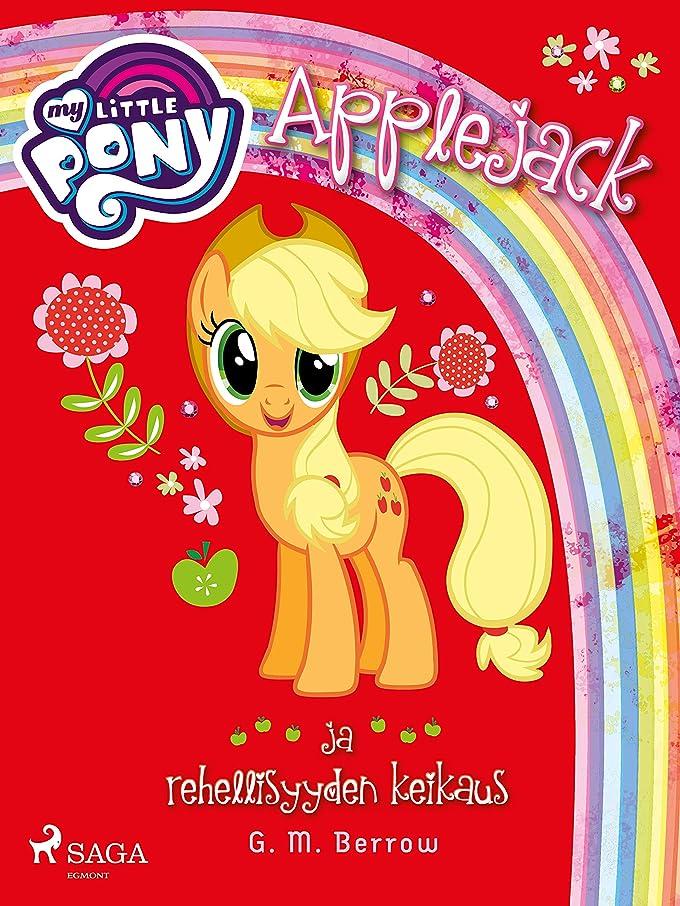 残忍な思慮のない田舎者My Little Pony - Applejack ja rehellisyyden keikaus (Finnish Edition)