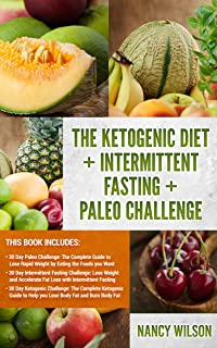 The Ketogenic Diet + Intermittent Fasting + Paleo Challenge : 30 Day Ketogenic Diet, 30 Day Intermittent Fasting Challenge, 30 Day Paleo Challenge