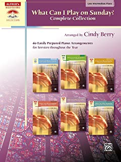 What Can I Play on Sunday?, Complete Collection: 60 Easily Prepared Late Intermediate Piano Arrangements for Services throughout the Year (Sacred Performer Collections)