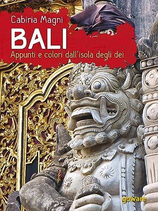 Bali. Appunti e colori dallisola degli dei (Guide dautore - goWare)