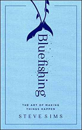 Bluefishing: The Art of Making Things Happen