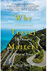 Why Travel Matters: A Guide to the Life-Changing Effects of Travel Kindle Edition