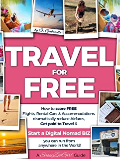 TRAVEL for FREE: How to score FREE Flights, Rental Cars & Accommodations, Get paid to Travel & START a DIGITAL NOMAD BIZ you can run from anywhere! (Travel Smart Series Book 1) (English Edition)