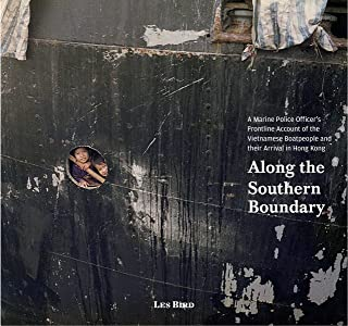 Along the Southern Boundary: A Marine Police Officer's Frontline Account of the Vietnamese Boatpeople and Their Arrival in...