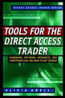 Tools for the Direct Access Trader: Hardware, Software, Resources, and Everything Else You Need to Get Started: Hardware, Software, Resources and Everything Else You Need to Get Started