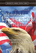 Unusual Prophecies Being Fulfilled Book 3: Discovering America's Past Prophetic Patterns and Final Prophetic Destiny in the Last Days