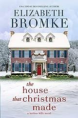 The House That Christmas Made: A Harbor Hills Novel Kindle Edition