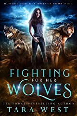 Fighting for Her Wolves (Hungry for Her Wolves Book 5) Kindle Edition
