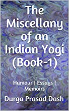 The Miscellany of an Indian Yogi (Book-1): Humour | Essays | Memoirs (English Edition)