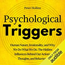 Psychological Triggers: The Hidden Influences Behind Our Actions, Thoughts, and Behaviors. Human Nature, Why We Do What We...