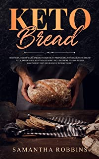KETO BREAD: The complete low-carb bakery cookbook to prepare delicious ketogenic bread, pizza, sandwiches, muffins and more. Includes more than 60 recipes. ... weight fast and burn fat with keto diet