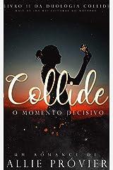 Collide - O Momento Decisivo (Duologia Collide Livro 2) eBook Kindle