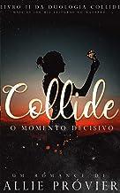 Collide - O Momento Decisivo (Duologia Collide Livro 2)