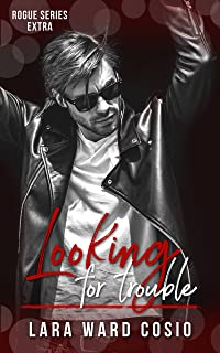 Looking For Trouble (Rogue Series Book 5)