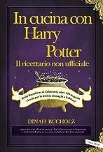 In cucina con Harry Potter  - Il ricettario non ufficiale: Dalla Burrobirra ai Calderotti, oltre 150 magiche ricette per la delizia di maghi e babbani (Italian Edition)