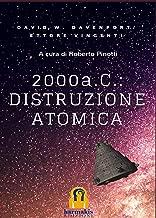 2000 a. C.: distruzione atomica: L' annientamento di una città della Valle dell'Indo ad opera di Extraterrestri (Italian Edition)