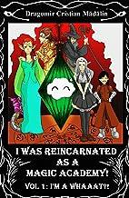 I'm a WHAAAT?! (I was reincarnated as a Magic Academy! Book 1)