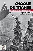 Choque de titanes: La victoria del Ejército Rojo sobre Hitler (Segunda Guerra Mundial nº 1)