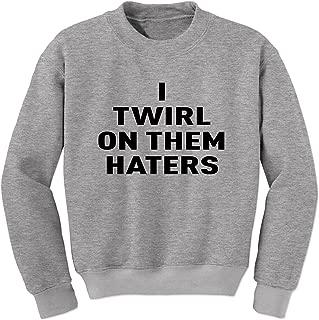 Expression Tees I Twirl On Them Haters Crewneck Sweatshirt