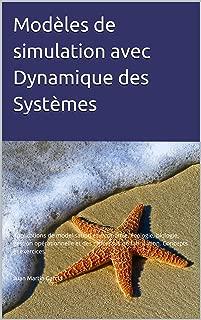 Modèles de simulation avec Dynamique des Systèmes: Applications de modelisation en économie, écologie, biologie, gestion opérationnelle et des processus ... exercices. (Vensim t. 2019) (French Edition)