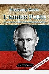 L'amico Putin: L'invenzione della dittatura democratica (Italian Edition) Kindle Edition