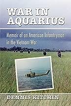 War in Aquarius: Memoir of an American Infantryman in the Vietnam War