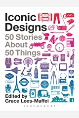 Iconic Designs: 50 Stories about 50 Things Kindle Edition