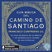 Guía mágica del Camino de Santiago: Un viaje en busca de lo mágico y lo sagrado en el camino de las estrellas