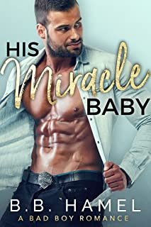 His Miracle Baby: A Bad Boy Romance (Miracle Babies Book 1)