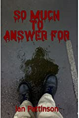 So Much To Answer For (Rain and Bullets Book 1) Kindle Edition