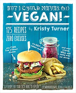 But I Could Never Go Vegan: 125 Recipes that Prove You Can Live Without: 125 Recipes That Prove You Can Live Without Chees...