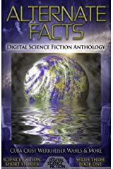 Alternate Facts: Digital Science Fiction Anthology (Digital Science Fiction Short Stories Series Three Book 1) Kindle Edition