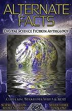 Alternate Facts: Digital Science Fiction Anthology (Digital Science Fiction Short Stories Series Three Book 1)