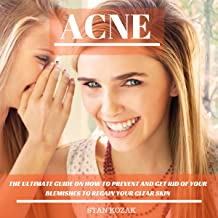 Acne: The Ultimate Guide on How to Both Prevent and Get Rid of Your Blemishes to Regain Your Clear Skin