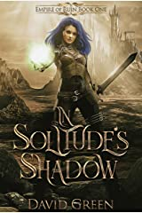 In Solitude's Shadow: Empire of Ruin Book One Kindle Edition