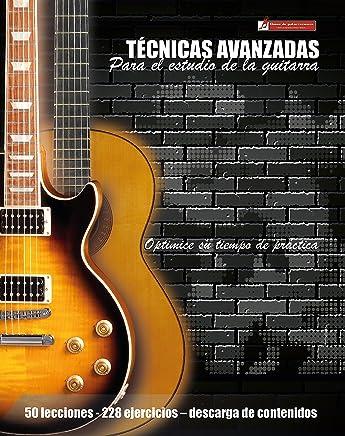 Técnicas avanzadas para el estudio de la guitarra: Optimice su tiempo de práctica y logre
