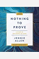 Nothing to Prove Leader's Guide: A Study in the Gospel of John Kindle Edition