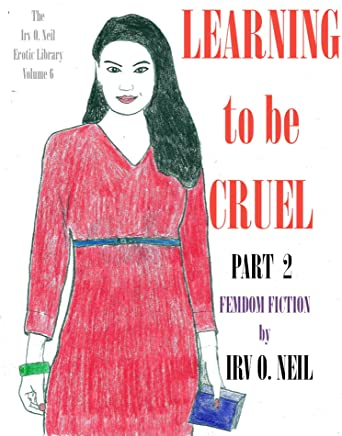 LEARNING TO BE CRUEL: PART 2 (The Irv O. Neil Erotic Library Book 6) (English Edition)