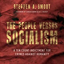 The People Versus Socialism: A Ten Count Indictment for Crimes Against Humanity