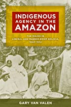 Dowload Indigenous Agency in the Amazon: The Mojos in Liberal and Rubber-Boom Bolivia, 1842–1932 0816521182/ English PDF