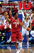 Unknown, Untold, and Unbelievable Stories of IU Sports (Well House Books)