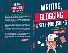 Writing, Blogging & Self-Publishing: The Secret Formula For Writing Your First Book