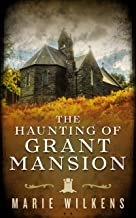 The Haunting of Grant Mansion: A Riveting Haunted House Mystery (A Riveting Haunted House Mystery Series Book 28)