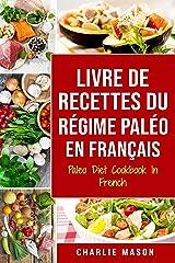 Livre De Recettes Du Régime Paléo En Français/ Paleo Diet Cookbook In French: Un guide rapide de délicieuses recettes Paléo Format Kindle