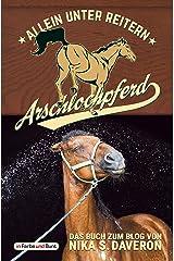 Arschlochpferd - Allein unter Reitern: Das Facebook-Phänomen - Nika weiß, warum da Stroh rumliegt - Die Pferdeflüsterin für (Arschloch-)Einhörner - Passt ... - über 30.000 Likes in wenigen Monaten Kindle Ausgabe