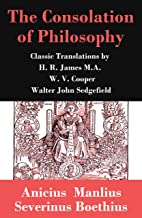 The Consolation of Philosophy (3 Classic Translations by James, Cooper and Sedgefield)