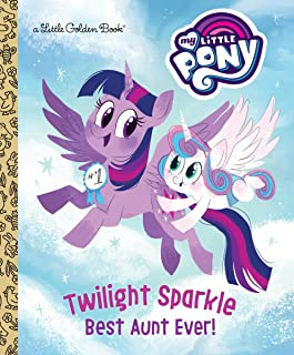Twilight Sparkle: Best Aunt Ever! (My Little Pony) (Little Golden Book)