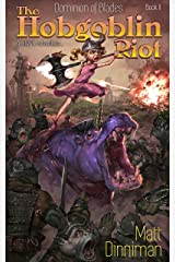 The Hobgoblin Riot: Dominion of Blades Book 2: A LitRPG Adventure Kindle Edition