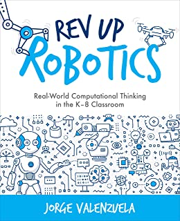 Rev Up Robotics: Real-World Computational Thinking in the K–8 Classroom (Computational Thinking and Coding in the Curriculum)